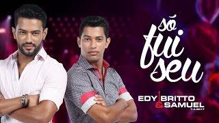 Edy Britto e Samuel -  SÓ FUI SEU - MP3 na descrição