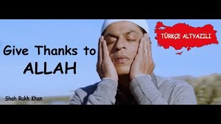 Give Thanks to ALLAH ☪ Shah Rukh Khan (Tr Altyazılı)