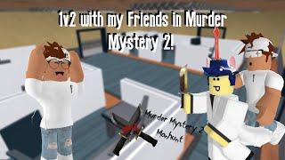 1v2 with my Friends in Murder Mystery 2! (Murder Mystery 2 Manhunt)