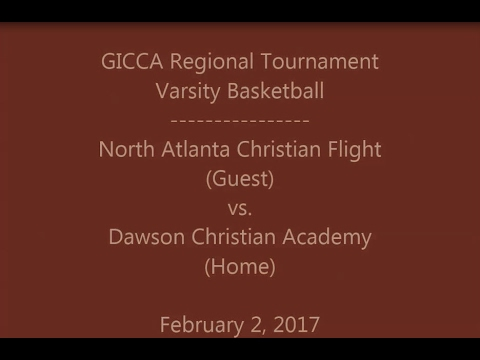 North Atlanta Christian Flight vs Dawson Christian Academy-GICCA Varsity Reg Tournament 02/02/2017