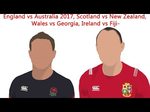 England vs Australia 2017, Scotland vs New Zealand, Wales vs Georgia, Ireland vs Fiji- RugbyAnalyst
