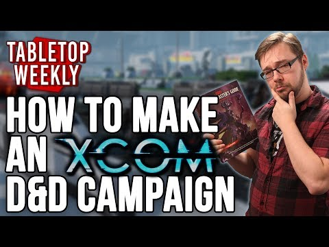 How to make an XCOM Dungeons and Dragons Campaign (Tabletop Weekly RPG Tips)