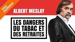 ALBERT MESLAY - Les dangers du tabac et de la retraite