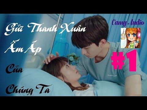 ☆☆Truyện Audio GỬI THỜI THANH XUÂN ẤM ÁP CỦA CHÚNG TA  PHẦN 1☆☆- Triệu Kiền Kiền – Camy Audio