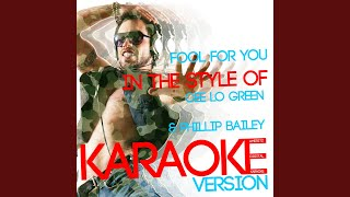Fool for You (In the Style of Cee Lo Green & Phillip Bailey) (Karaoke Version)