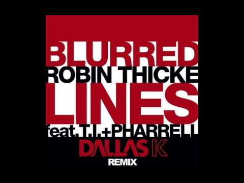 Robin Thicke Feat. T.I. and Pharrell - Blurred Lines (DallasK Remix)