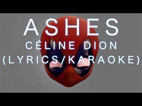 Céline Dion Ashes Lyrics - Karaoke From Deadpool 2 (with music) By Asheous