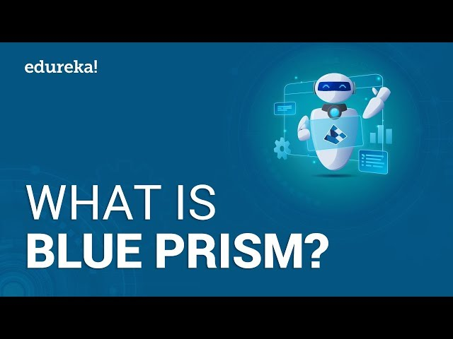 What is Blue Prism? | Introduction to Blue Prism | RPA Blue Prism Tutorial For Beginners | Edureka