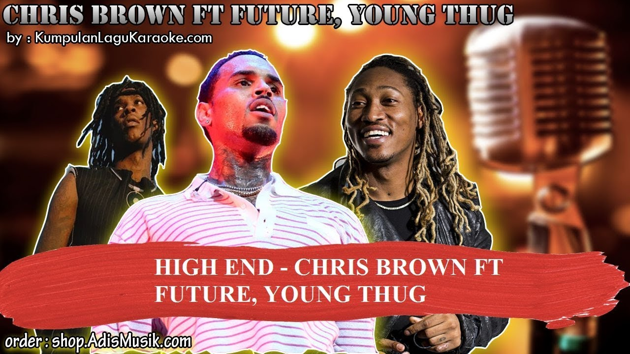 HIGH END - CHRIS BROWN FT FUTURE, YOUNG THUG Karaoke