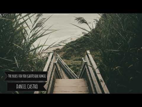Daniel Castro - The Blues For You (Grotesque Remix)