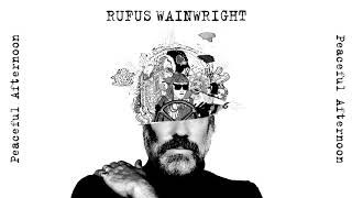 Rufus Wainwright - Peaceful Afternoon (Official Audio)