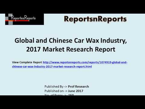 Car wax Market: Global Industry Review, Statistics, Demand and Forecasts to 2022