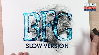 HOW TO DRAW THE BFG   SLOW VERSION