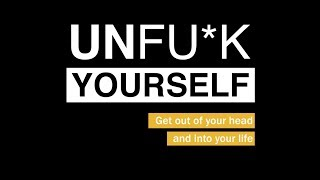Unfu*k Yourself: 7 Assertions to Seize the Life You Want