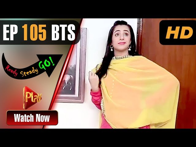 Ready Steady Go - Episode 105 BTS | Play Tv Dramas | Parveen Akbar, Shafqat Khan | Pakistani Drama