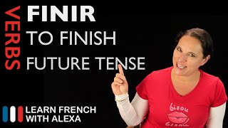 Finir (to finish) — Future Tense (French verbs conjugated by Learn French With Alexa)
