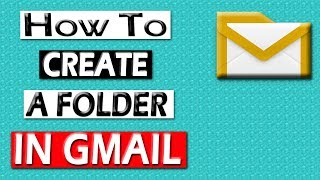 How to Create a Folder in Gmail | Gmail Labels and Folders