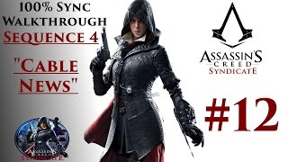 """Assassin's Creed Syndicate Walkthrough 100% Sync - Sequence 4 """"Cable News"""" 