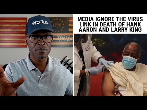 Media IGNORE The Virus In Hank Aaron and Larry King's Death!