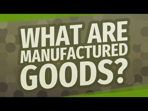 What are manufactured goods?