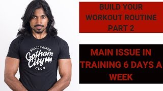 6 days at gym - the biggest issue - build your own training routine part 2