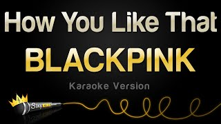Download lagu BLACKPINK - How You Like That (Karaoke Version)
