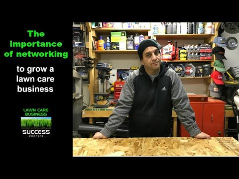 Networking to grow a lawn care business - Plus how networking works in business