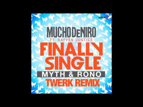Finally Single- Mucho Deniro Ft. Rayven Justice (Rono X MYTH Remix)