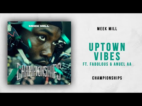 Meek Mill - Uptown Vibes Ft. Fabolous & Anuel AA (Championships)