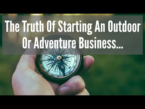 The Truth Of Starting An Outdoor Or Adventure Business…