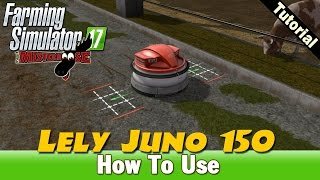 Farming Simulator 17   How To Use The Lely Juno 150
