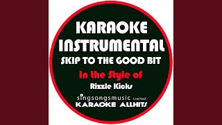 Skip to the Good Bit (In the Style of Rizzle Kicks) (Karaoke Instrumental Version)
