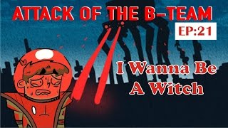 I Wanna Be A Witch | Attack of the B-Team #21