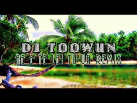 DJ TOOWUN - Ae E Te Lei Tu'ua Remix