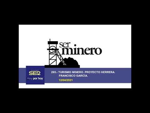 293.- TURISMO MINERO. PROYECTO HERRERA. FRANCISCO GARCÍA. 12/04 /2021