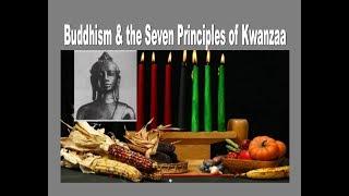 Buddhism & The 7 Principles of Kwanzaa A Black Buddhist Lecture