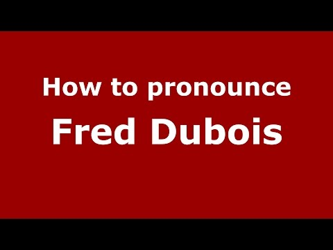 How to pronounce Fred Dubois (American English/US)  - PronounceNames.com