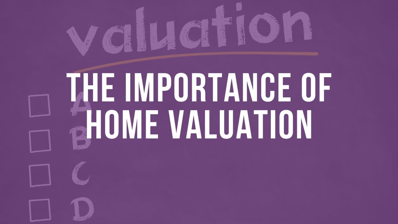 The importance of home valuation