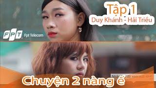 Tập 1 - Chuyện 2 Nàng Ế Và Internet - Duy Khánh vs Hải Triều | Hài 2018 🍓
