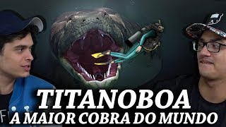 TITANOBOA, A MAIOR COBRA DO MUNDO