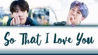 BTS (방탄소년단) RM  JUNGKOOK  So That I Love You (Color Coded HanRomInd Lyrics)