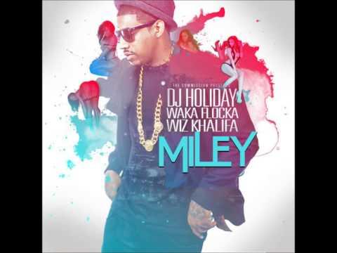 DJ Holiday Ft. Wiz Khalifa & Waka Flocka - Miley BEST VERSION
