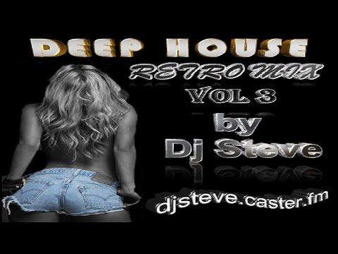 DEEP HOUSE RETRO MIX - 80'S & 90'S  -VOL 3  BY STEVE
