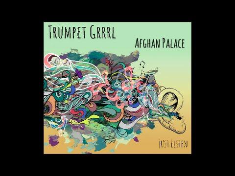 Trumpet Grrrl - Afghan Palace (Lyric Video)