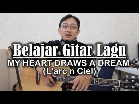 Belajar Gitar lagu - MY HEART DRAWS A DREAM (L'arc n Ciel)