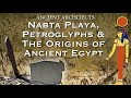 The Origins of Ancient Egypt: Prehistoric Petroglyphs and Nabta Playa | Ancient Architects
