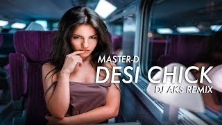 Master-D - Desi Chick (DJ AKS EDM Remix) - OFFICIAL FULL HD