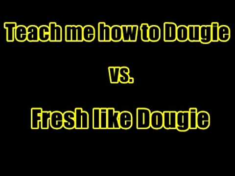teach me how to dougie vs fresh like dougie