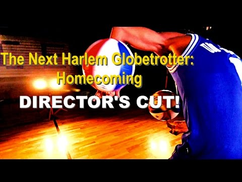 The Next Harlem Globetrotter: Homecoming (DIRECTOR'S CUT!)