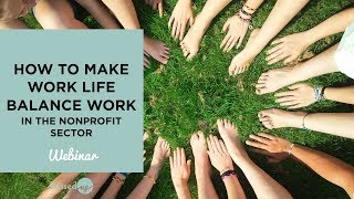 How to Make Work Life Balance Work in the Nonprofit Sector